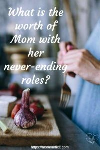 What is the worth of Mom with her never-ending roles?