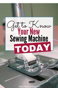 Get to Know your New Sewing Machine Today