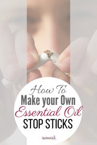How to Make your own Stop Sticks – Essential Oils to Quit Smoking